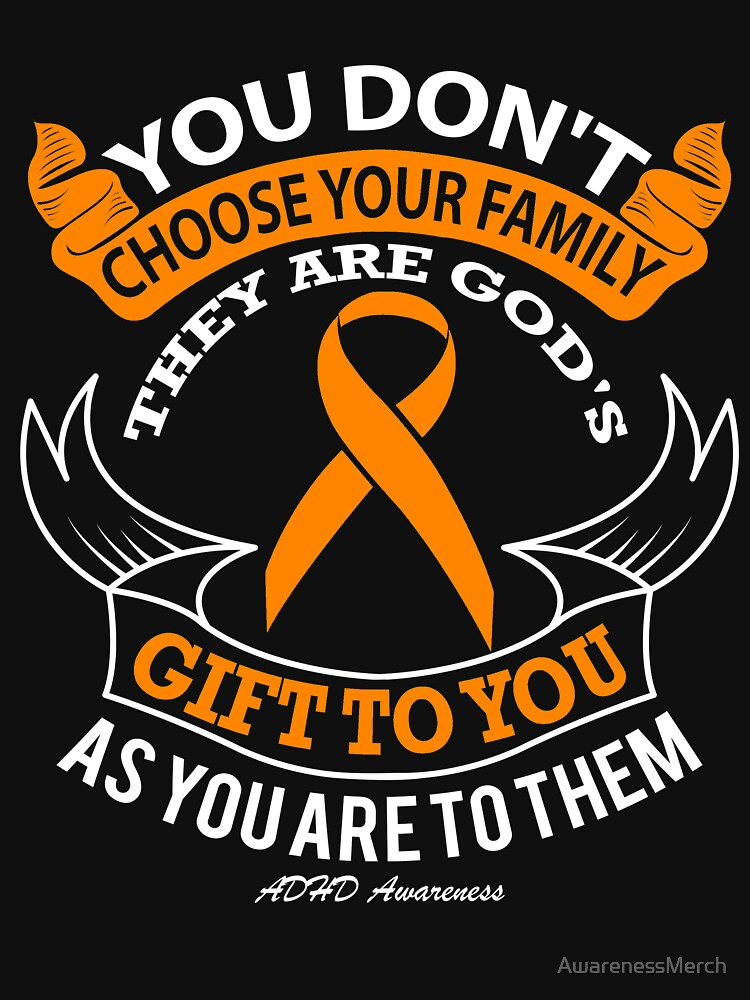 You Don't Choose Your Family, They Are Gods Gift to You As You Are to Them. ADHD Awareness Quote  by AwarenessMerch