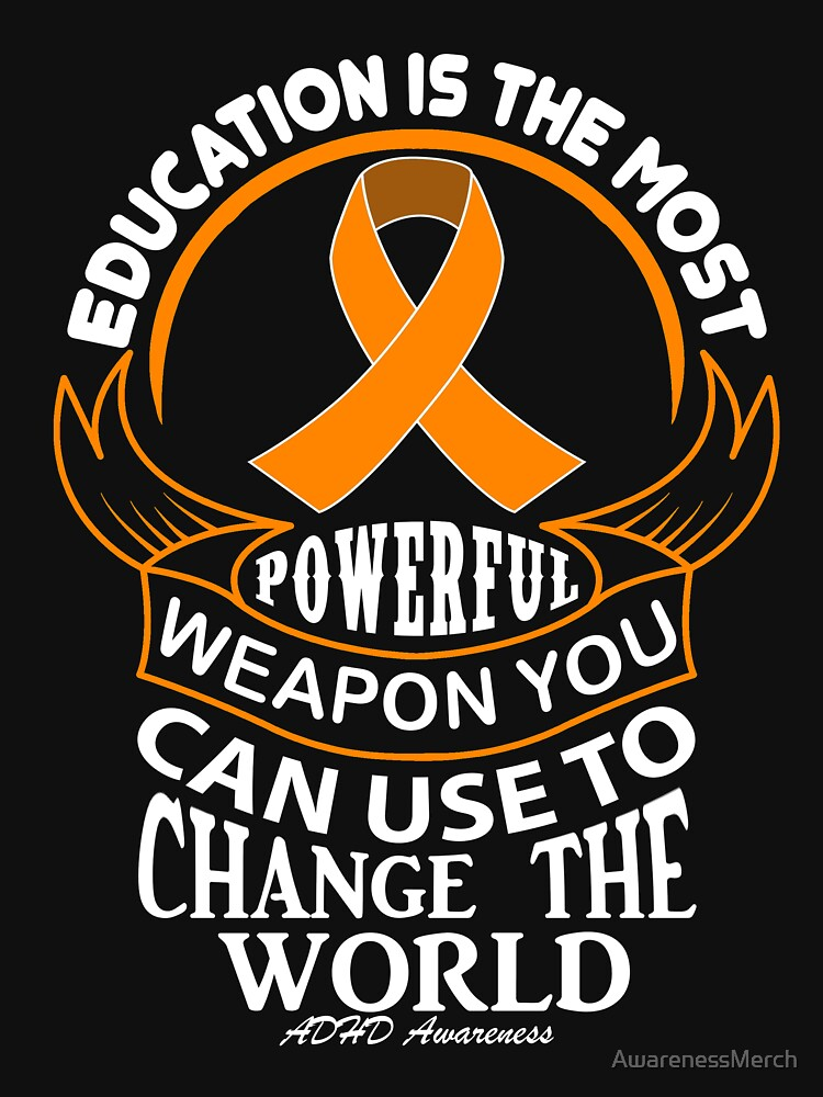 Education is The Most Powerful Weapon You Can Use to Change the World. ADHD Awareness Quote  by AwarenessMerch