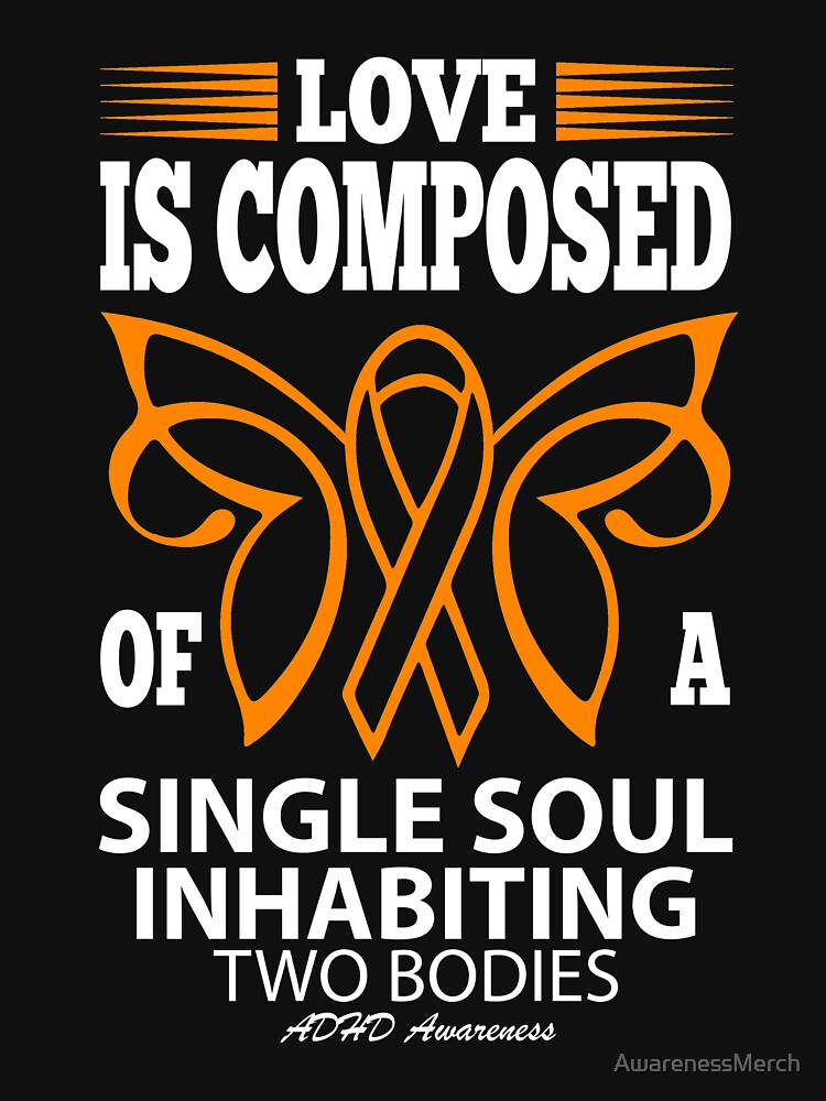Love is Composed of a single soul inhabiting two Bodies. ADHD Awareness Quote  by AwarenessMerch