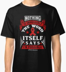 Nothing is Impossible, The Word Itself Says I'm Possible! AIDS Awareness Quote  Classic T-Shirt