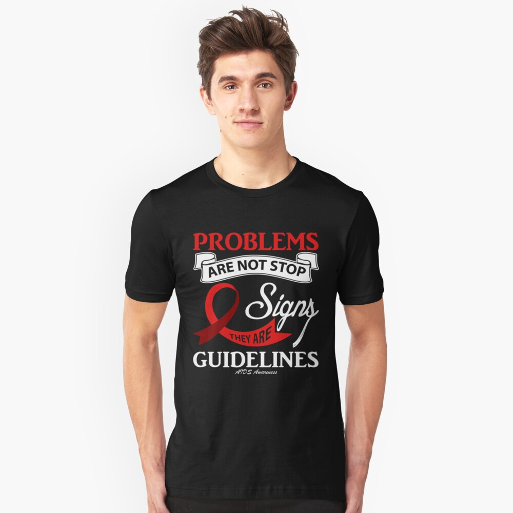 Problems are Not Stop Signs They are Guidelines. AIDS Awareness Quote  Unisex T-Shirt Front