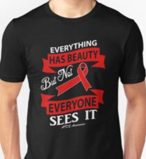 Everything Has Beauty but Not Everyone Sees It! AIDS Awareness Quote  Unisex T-Shirt