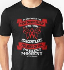 Do Not Dwell in the past, Do not Dream of the future, Concentrate the mind on the present moment. AIDS Awareness Quote  Unisex T-Shirt