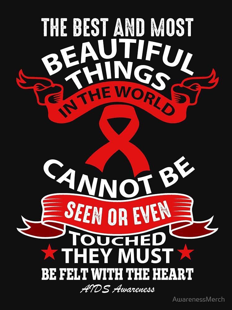 The Best and Most Beautiful Things in this world cannot be seen or even Touched. They must be felt with the heart. AIDS Awareness Quote  by AwarenessMerch