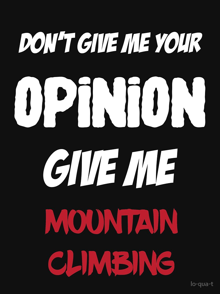 Don't Give Me Your Opinion Give Me Mountain Climbing by lo-qua-t