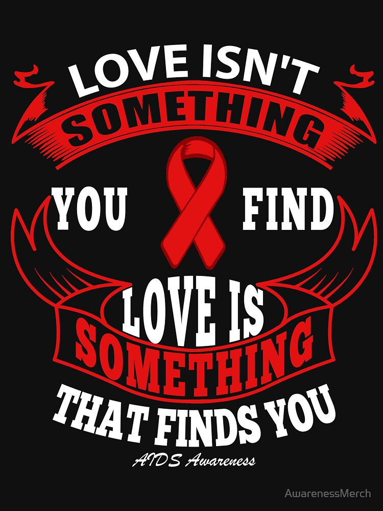 Love isn't something you find, Love is Something that Finds You. AIDS Awareness Quote  by AwarenessMerch