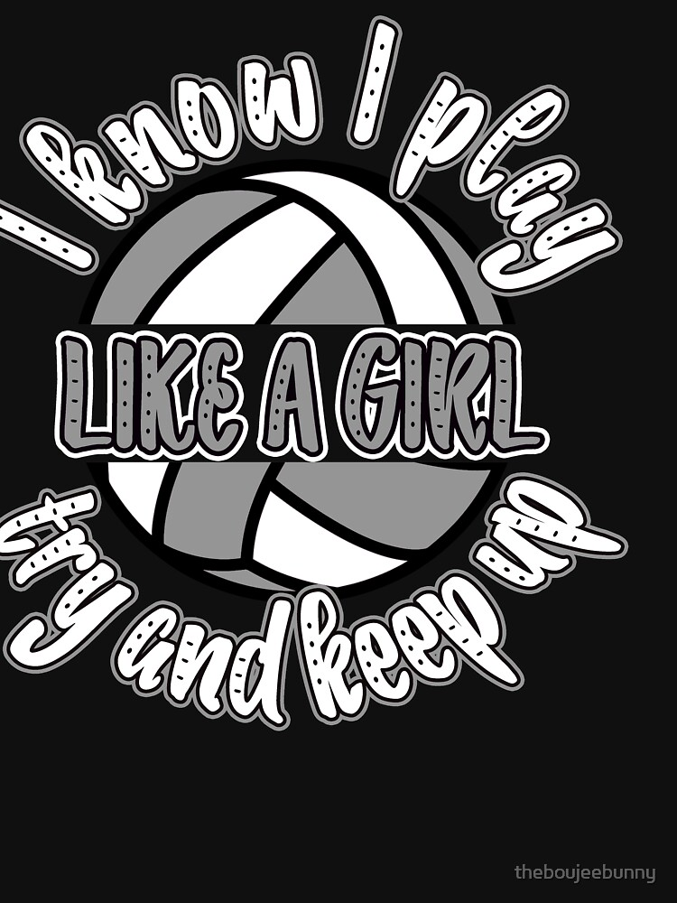 Volleyball I Know I Play Like A Girl Try And Keep up by theboujeebunny