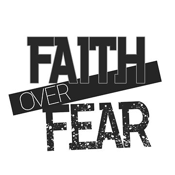 Faith Over Fear by hecolors