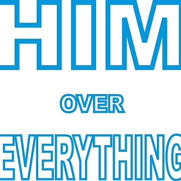 Him over everything by mike375598