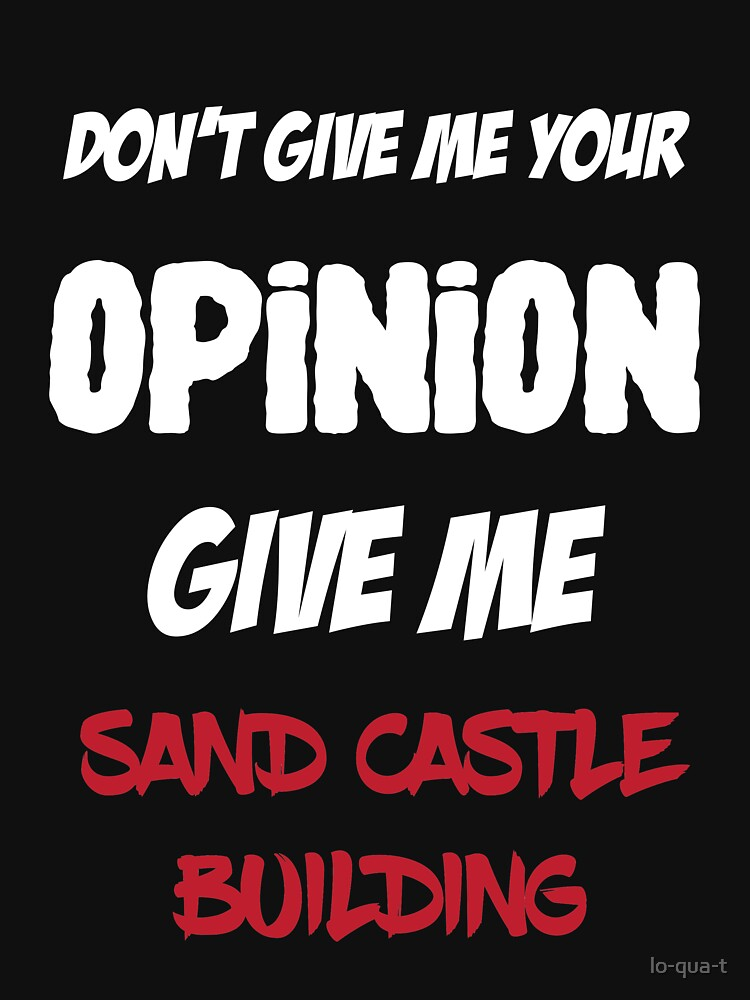 Don't Give Me Your Opinion Give Sand Castle Building by lo-qua-t