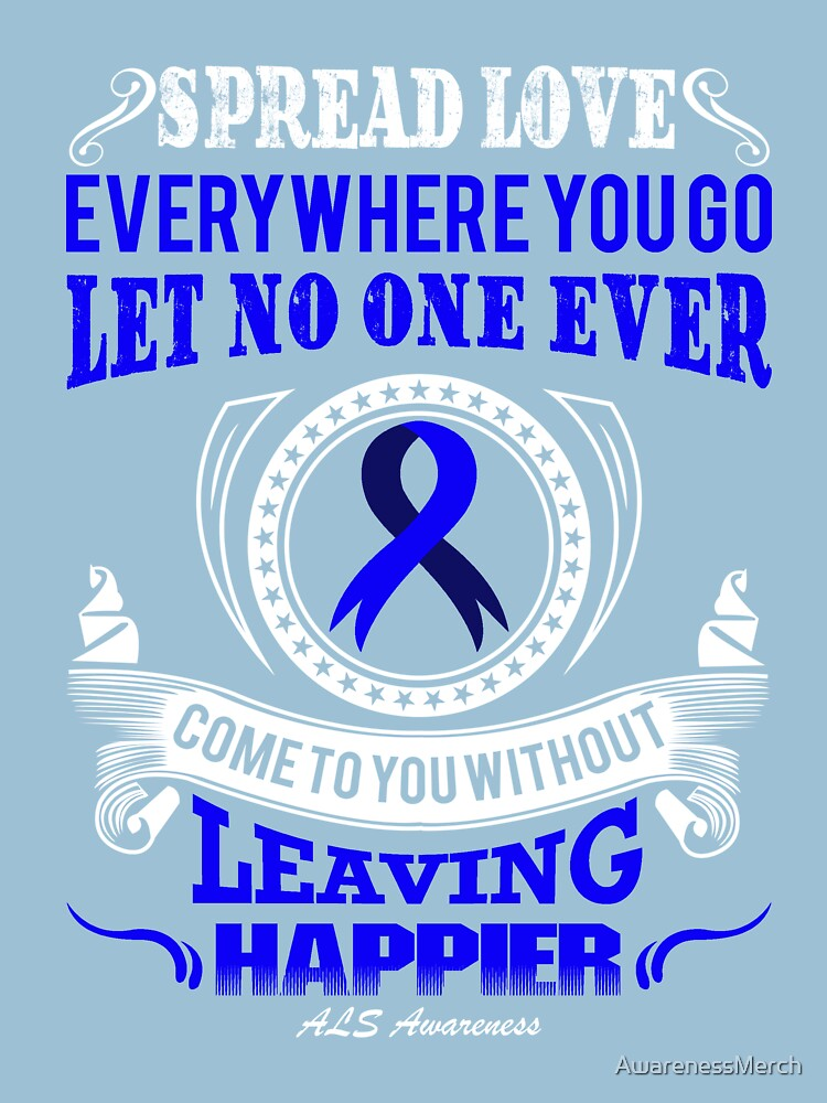 Spread Love Everywhere you go, let no one ever come to you without leaving Happier. ALS Awareness Quote  by AwarenessMerch