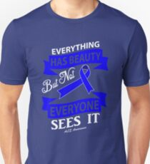 Everything has Beauty But not everyone sees it. ALS Awareness Quote  Unisex T-Shirt