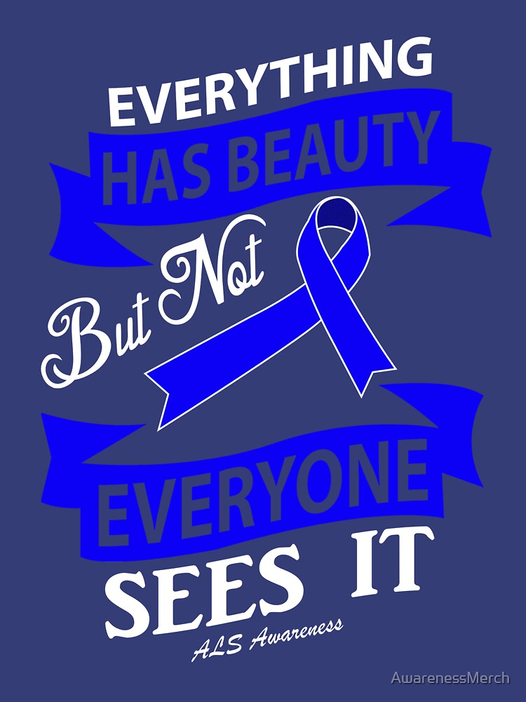 Everything has Beauty But not everyone sees it. ALS Awareness Quote  by AwarenessMerch