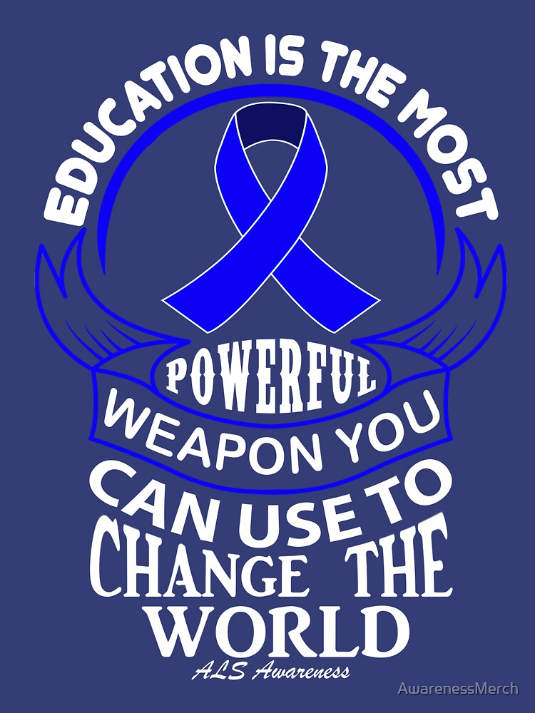 Education is the most Powerful Weapon you can use to change the world. ALS Awareness Quote  by AwarenessMerch