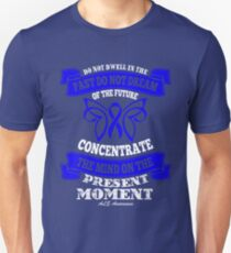 Do not dwell in the past, do not dream of the future, Concentrate the mind on the present moment. ALS Awareness Quote  Unisex T-Shirt