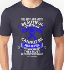 The Best And Most Beautiful things in the world cannot be seen or even touched, They Must be felt with the heart. ALS Awareness Quote  Unisex T-Shirt
