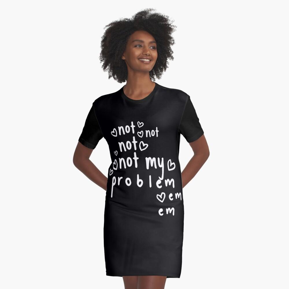 Not My Problem <3 Black Graphic T-Shirt Dress Front