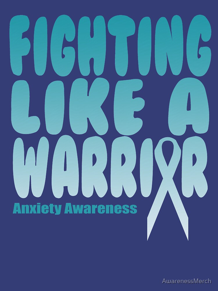 Fighting Like A Warrior! Anxiety Awareness Quote  by AwarenessMerch