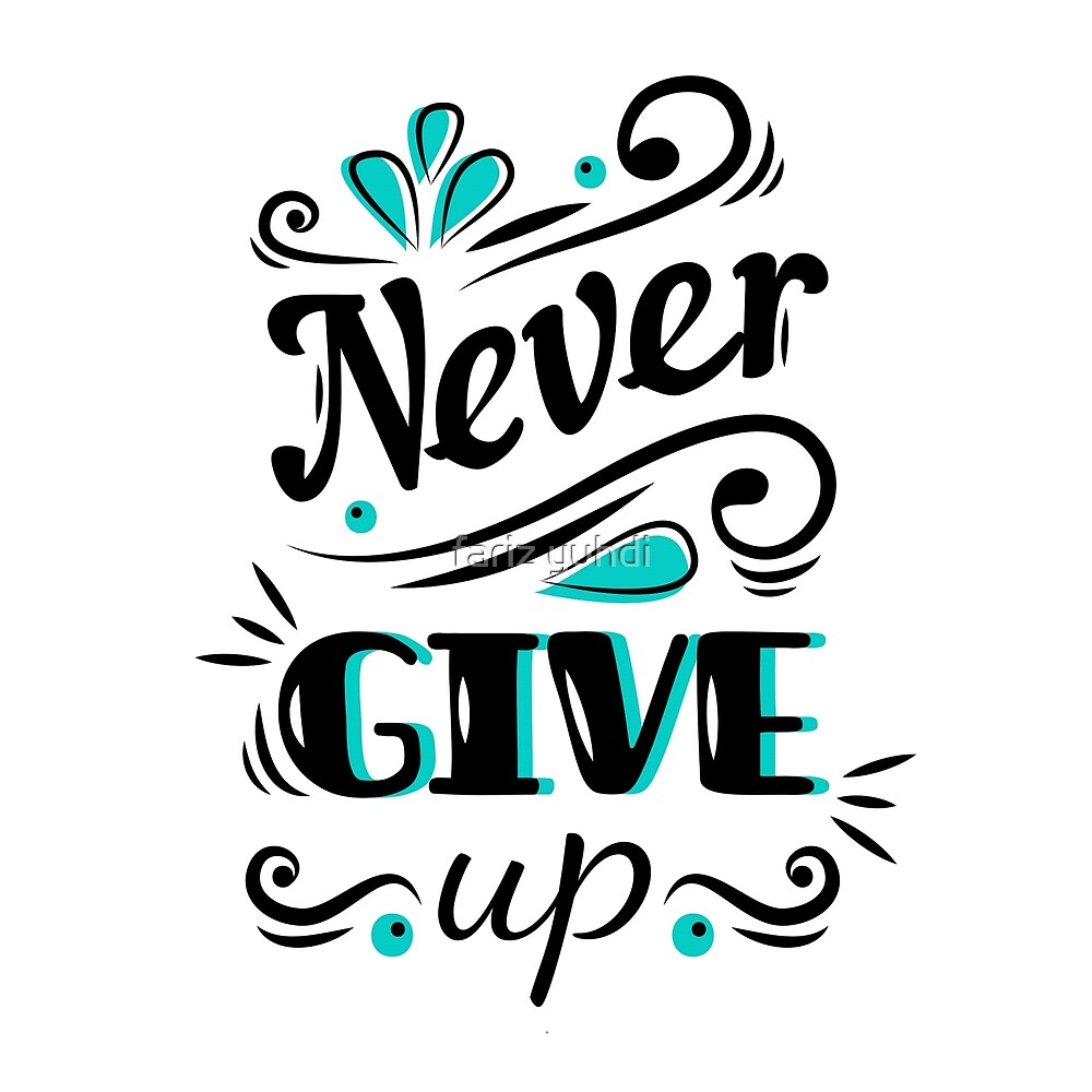 Never give Up 001 by fariz yuhdi