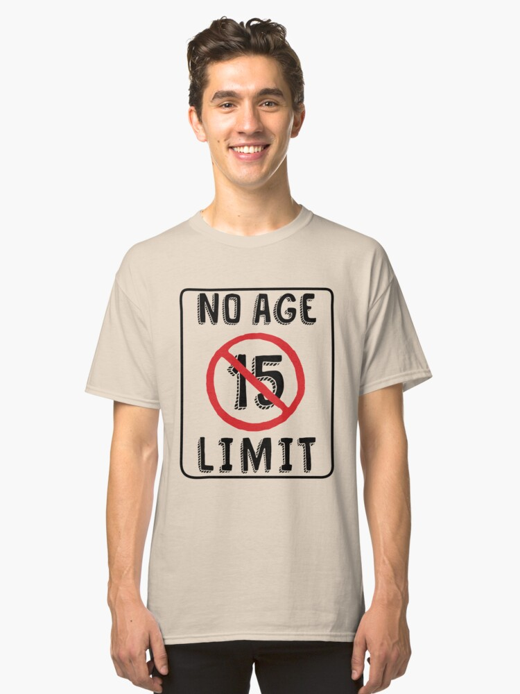 No Age Limit 15th Birthday Gifts Funny B Day For 15 Year Old