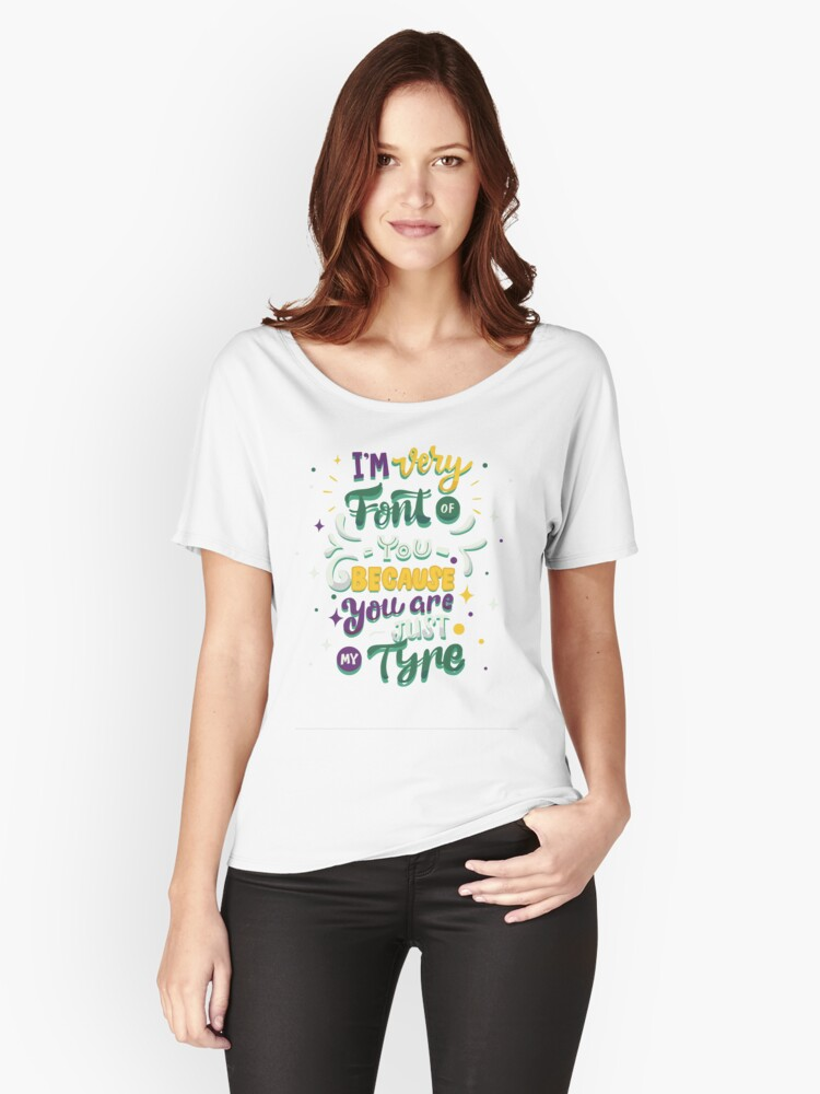 I'm Very Font of you Because you are just my tyre Women's Relaxed Fit T-Shirt Front