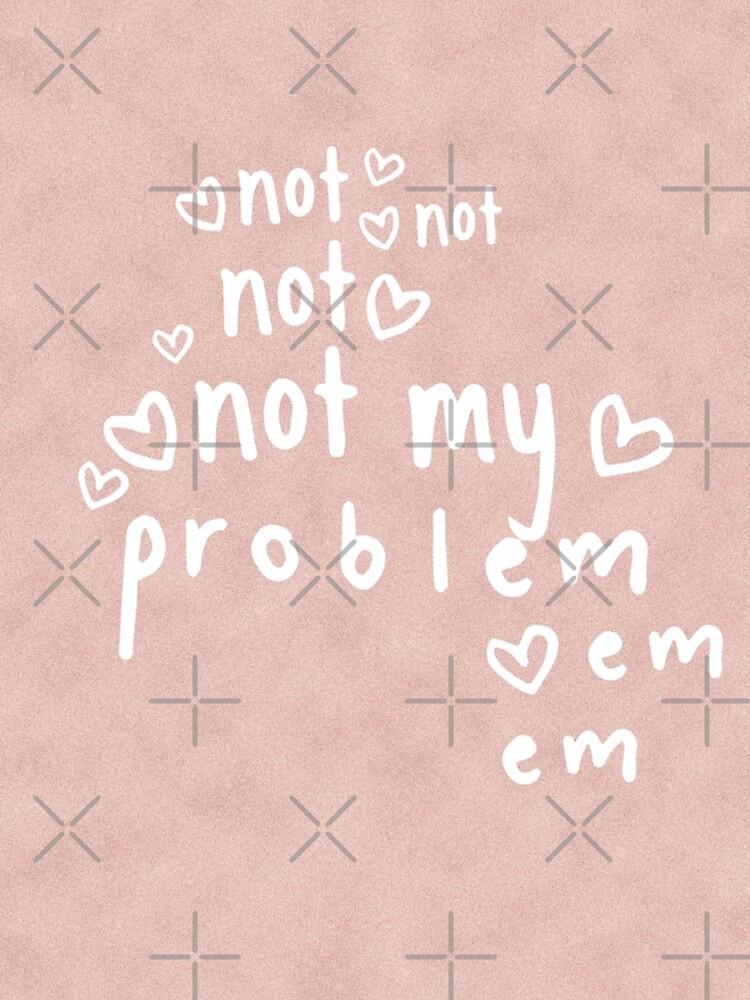 Not My Problem <3 Rose  by Under-TheTable