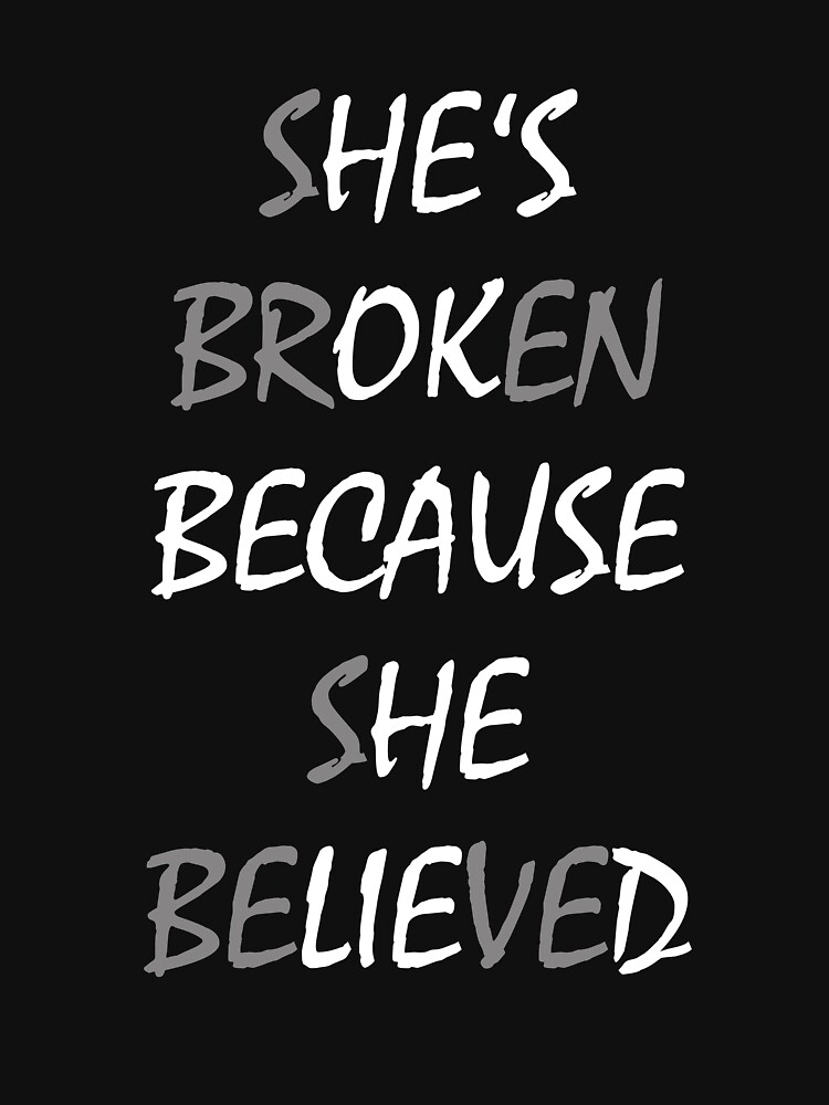 She's broken because she believed by Moonpie90
