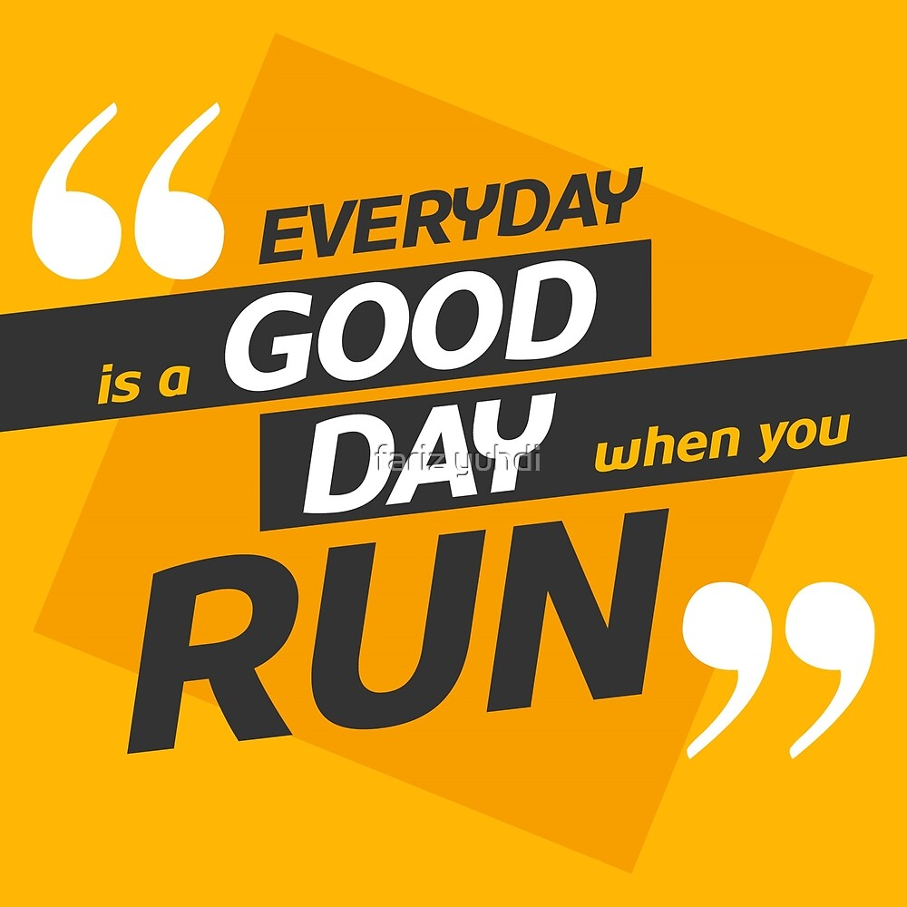 everyday is a good day when you Run by fariz yuhdi