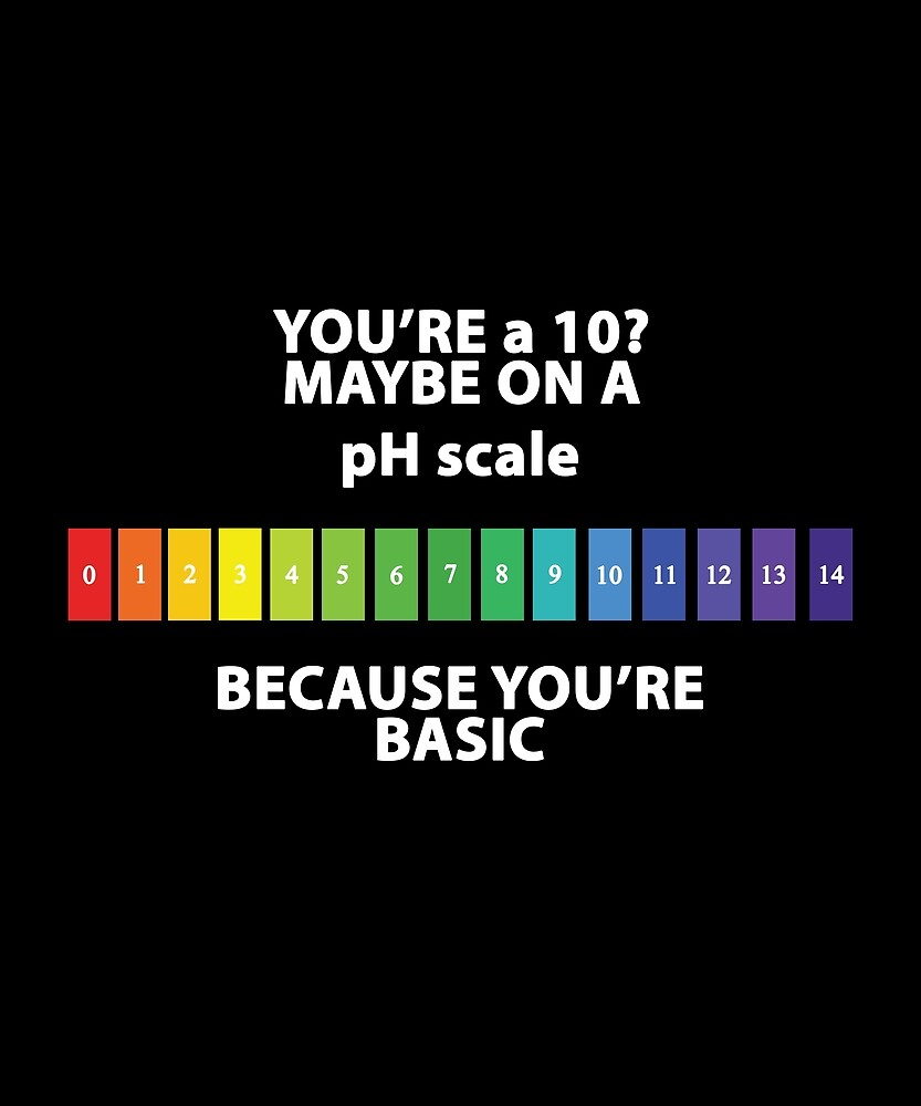 You are a 10 on pH scale by Evelyus