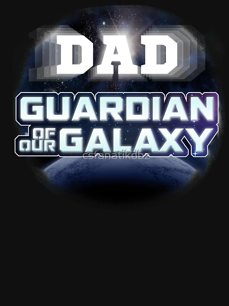 Dad Guardian Of Our Galaxy Fathers Day Gift by csfanatikdbz