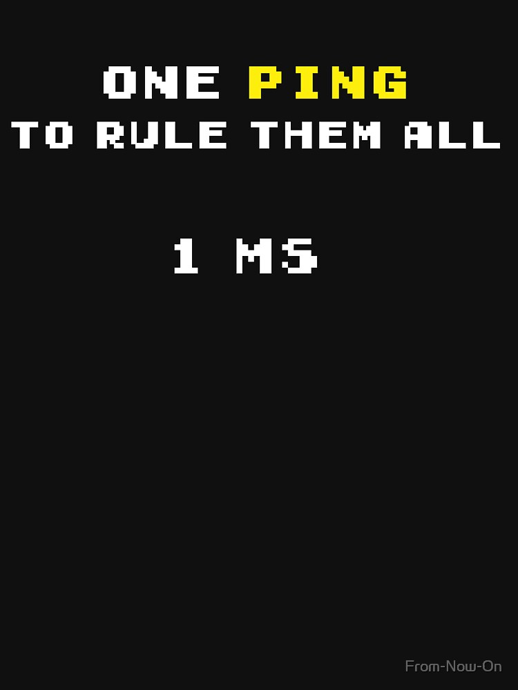 One Ping to Rule Them All - 1 ms (Funny Gaming Quote) by From-Now-On