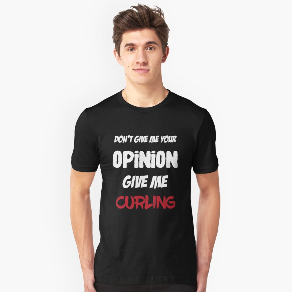Funny Don't Give Me Your Opinion Give Me Curling Unisex T-Shirt Front