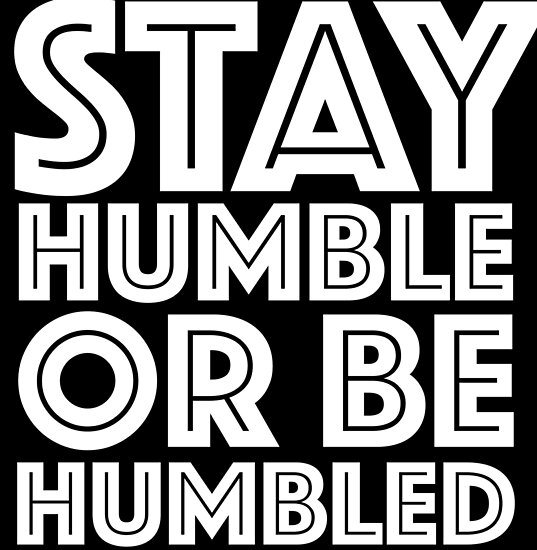 """Be Humble Or Get Humbled: """"Stay Humble Or Be Humbled"""" Posters By Nevl"""