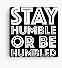 Stay Humble Or Be Humbled Canvas Print