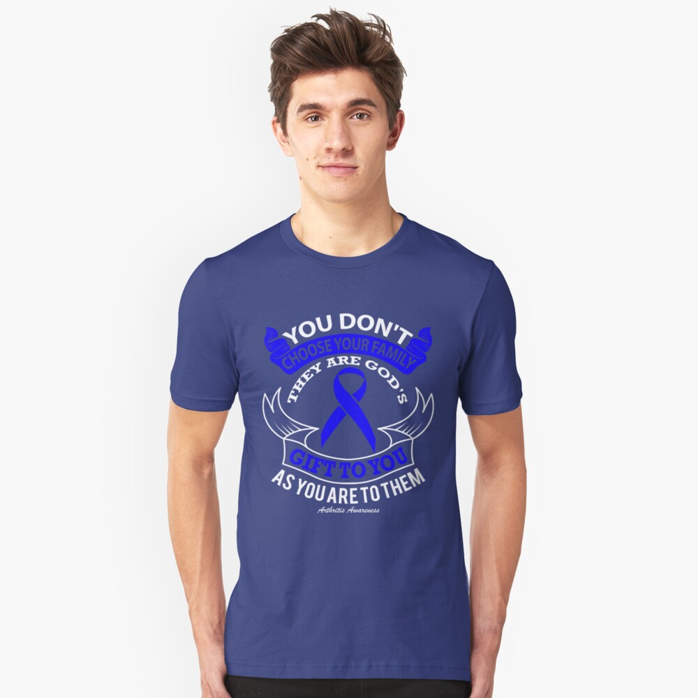 You Don't choose your family, they are gods gift to you as you are to them. Arthritis Awareness Quote  Unisex T-Shirt Front