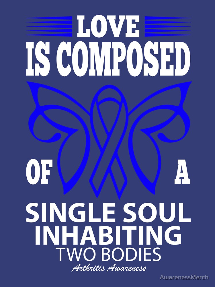 Love is Composed of a single soul inhabiting two bodies. Arthritis Awareness Quote  by AwarenessMerch
