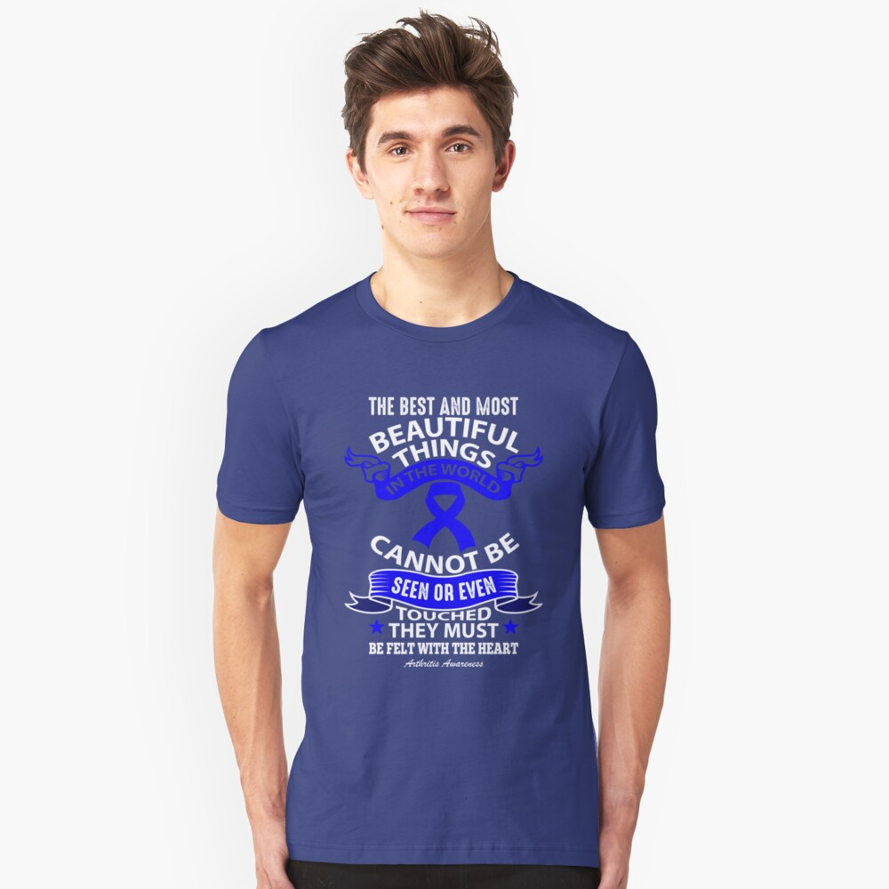 The best and most beautiful things in the world cannot be seen or even touched, they must be felt with the heart. Arthritis Awareness Quote  Unisex T-Shirt Front