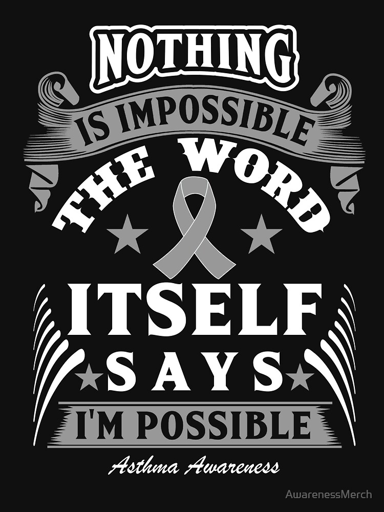 Nothing is Impossible, The Word itself says I'm Possible. Asthma Awareness Quote  by AwarenessMerch