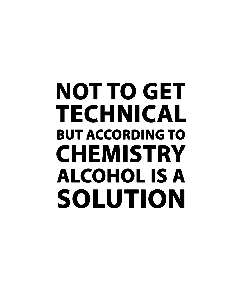 Not to get technical but according to chemistry alcohol is a solution by Evelyus