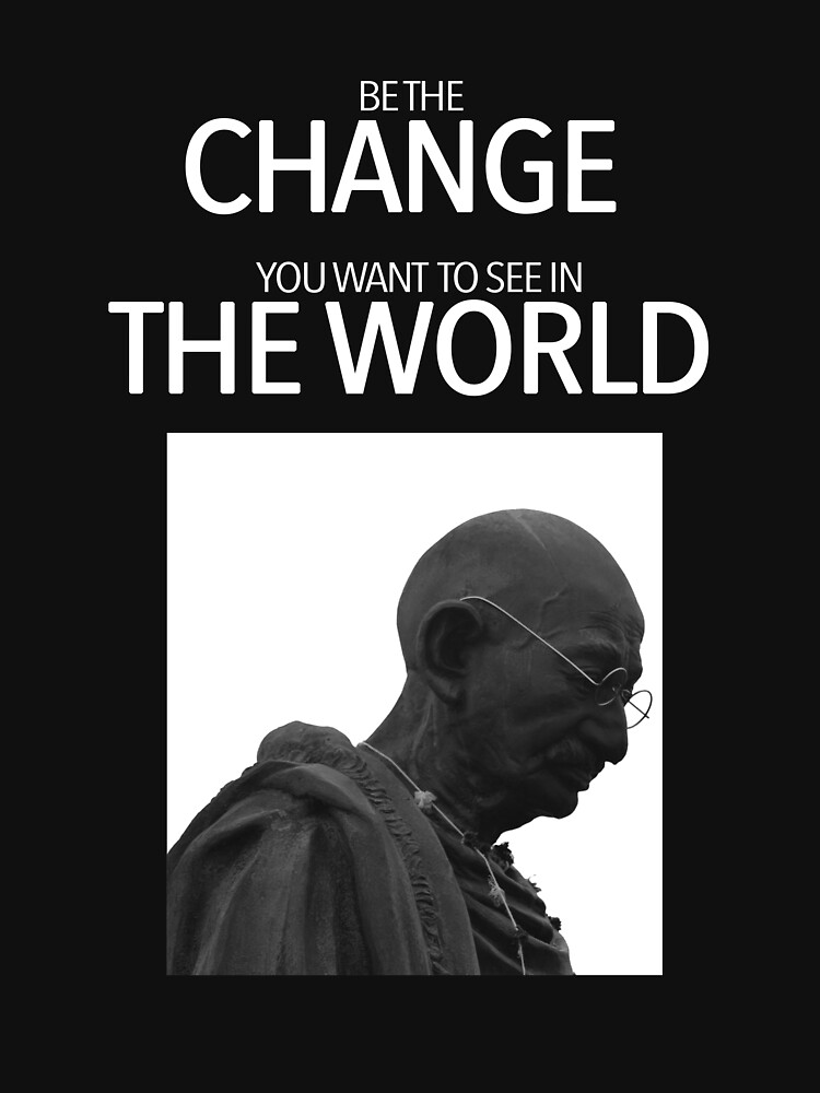 Be the change you want to see in this world - Zitat by phil009