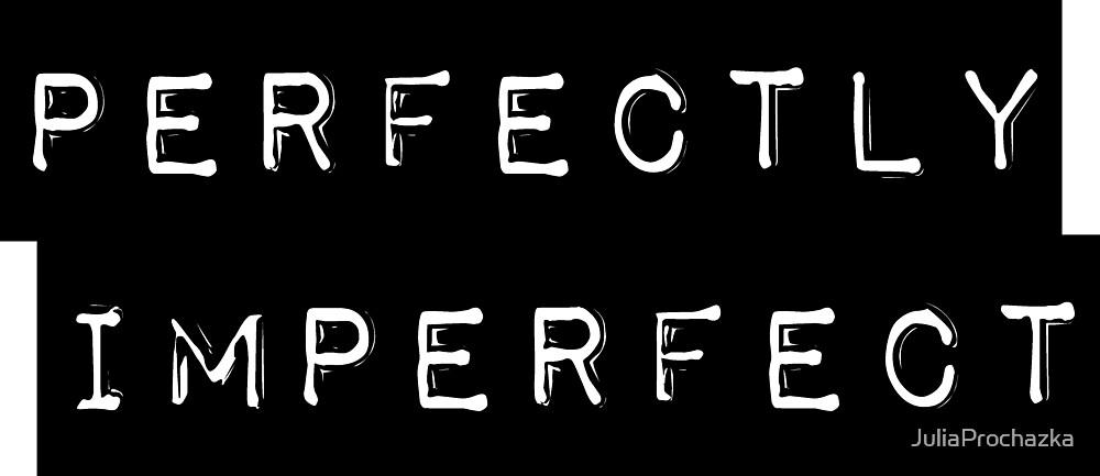 perfectly imperfect by JuliaProchazka