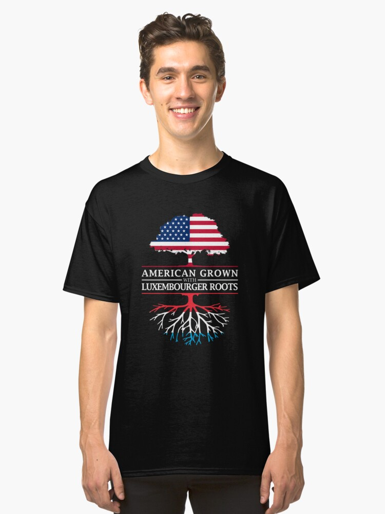 American Grown with Luxembourger Roots   Luxembourg Design Classic T-Shirt Front