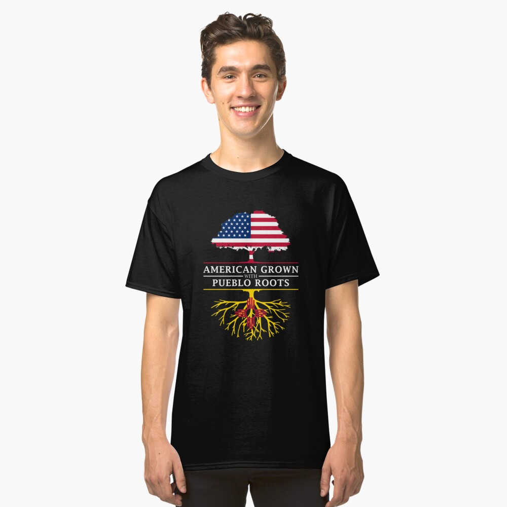 American Grown with Pueblo Roots Classic T-Shirt Front