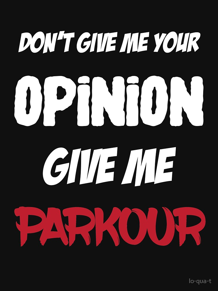 Funny Don't Give Me Your Opinion Give Me Parkour by lo-qua-t