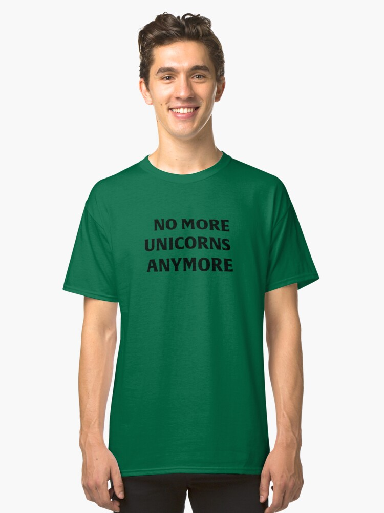 NO MORE UNICORNS ANYMORE Classic T-Shirt Front
