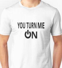 You Turn Me On Unisex T-Shirt