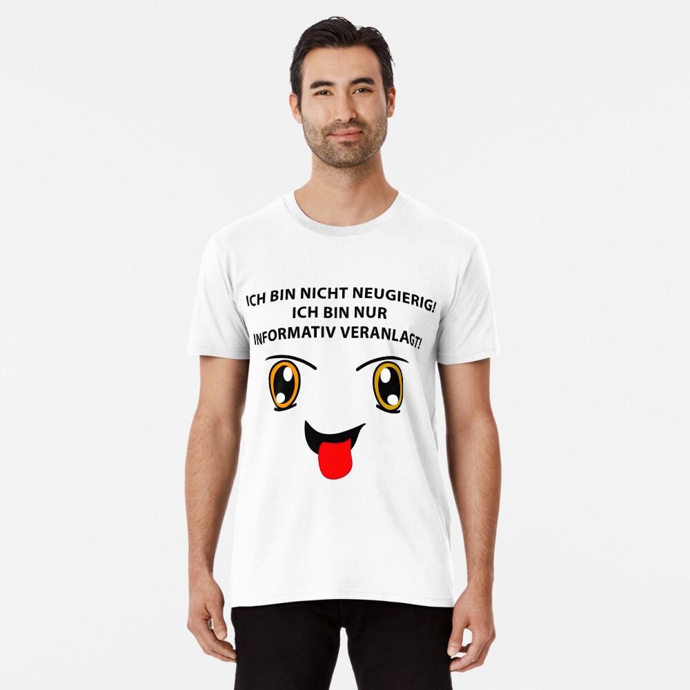 Neugierig? Premium T-Shirt