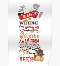 I Always Get to Where I'm Going by Walking Away from Where I've Been Poster