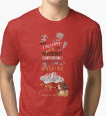 I Always Get to Where I'm Going by Walking Away from Where I've Been Tri-blend T-Shirt