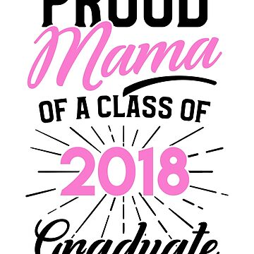 Graduation Gift Shirt for Mom Proud Mama Class of 2018 Grad by hangene92